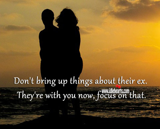 Image, Don't bring up things about their ex.