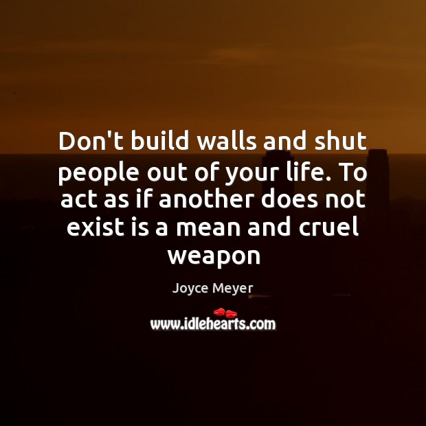Image, Don't build walls and shut people out of your life. To act