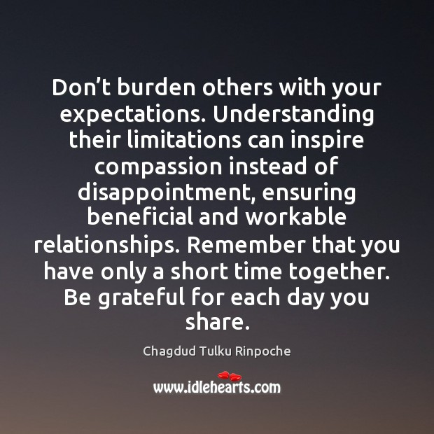 Don't burden others with your expectations. Understanding their limitations can inspire Time Together Quotes Image