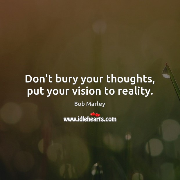 Image, Don't bury your thoughts, put your vision to reality.