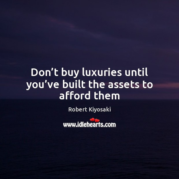 Don't buy luxuries until you've built the assets to afford them Image