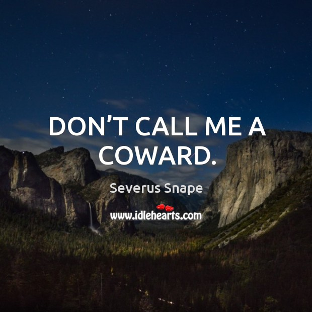 Don't call me a coward. Image
