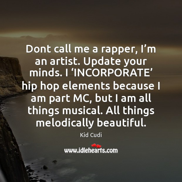 Image, Dont call me a rapper, I'm an artist. Update your minds.