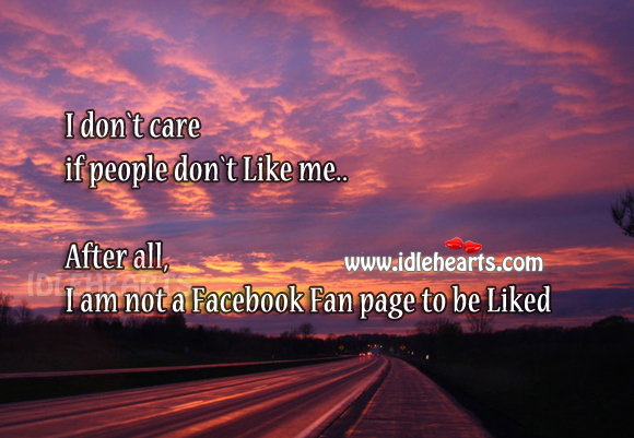 I Don`t Care If People Don`t Like Me