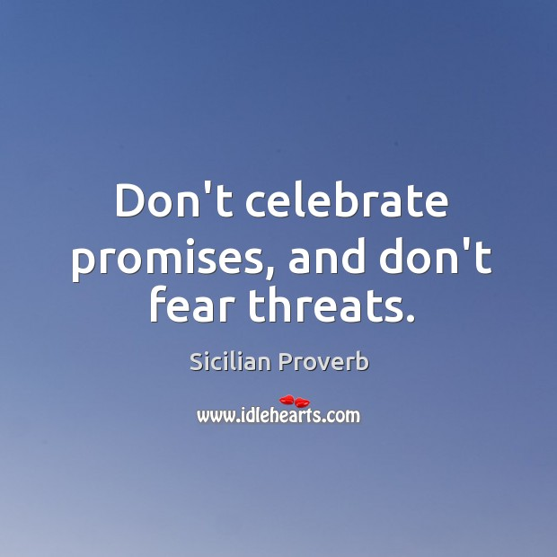 Image, Don't celebrate promises, and don't fear threats.