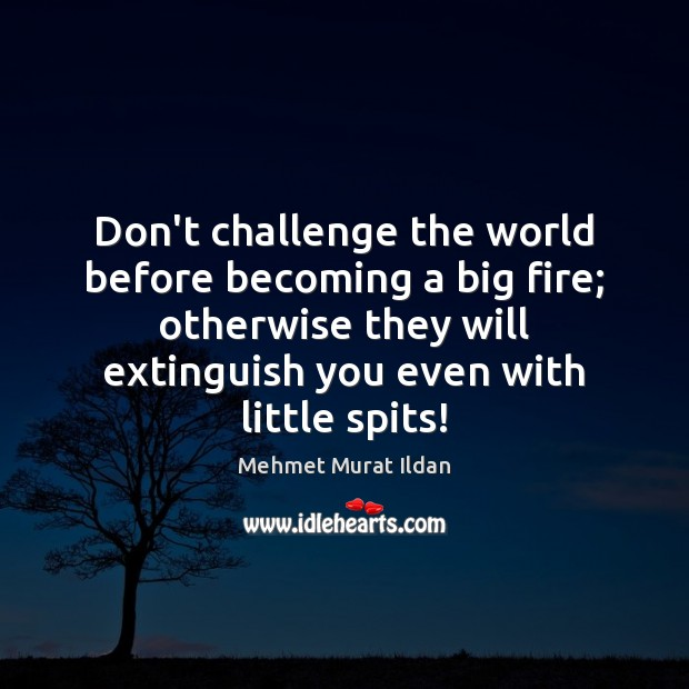 Image, Don't challenge the world before becoming a big fire; otherwise they will