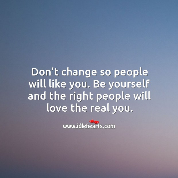 Don't change so people will like you. Image