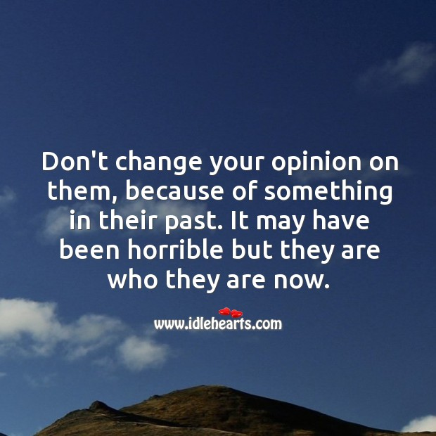 Image, Don't change your opinion on them, because of something in their past.