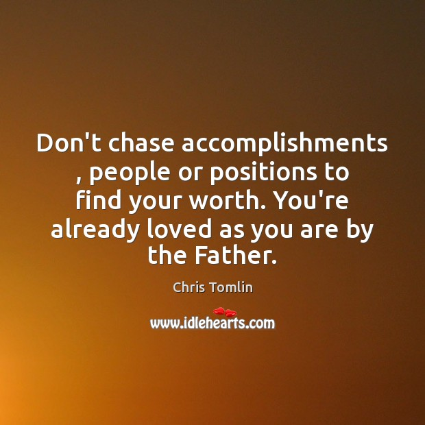 Don't chase accomplishments , people or positions to find your worth. You're already Image