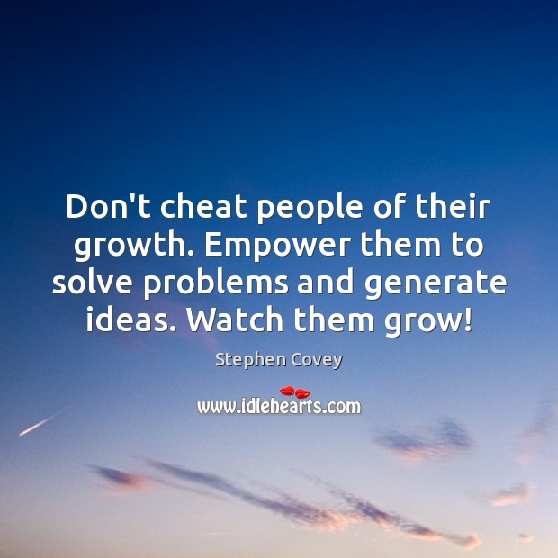 Don't cheat people of their growth. Empower them to solve problems and Cheating Quotes Image