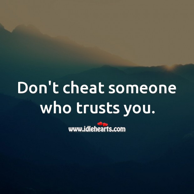 Don't cheat someone who trusts you. Cheating Quotes Image