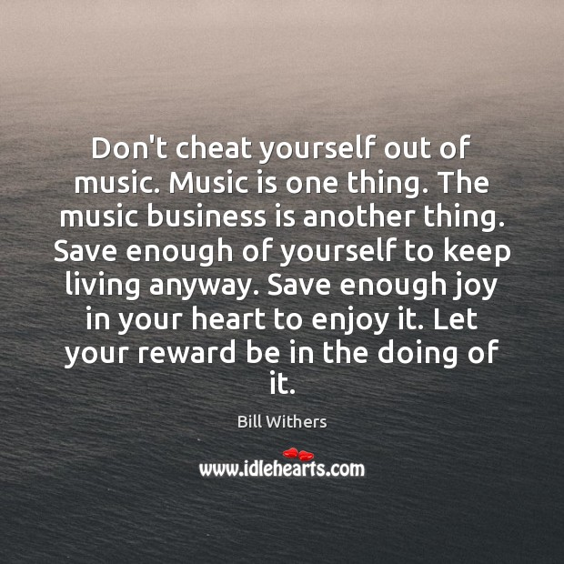 Image, Don't cheat yourself out of music. Music is one thing. The music