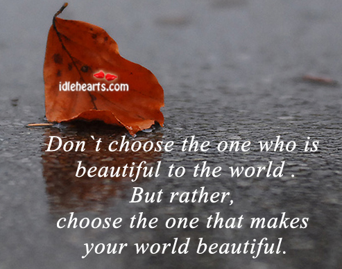 Don't choose the one who is beautiful to the. Image