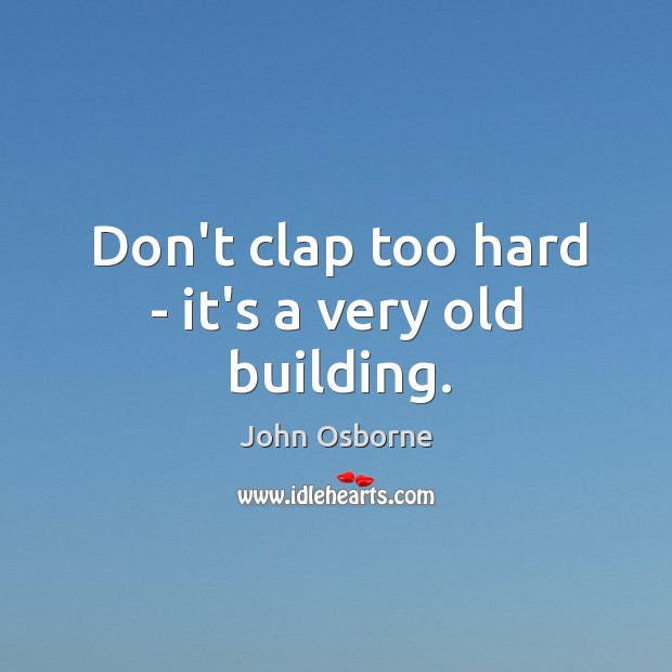 Don't clap too hard – it's a very old building. Image