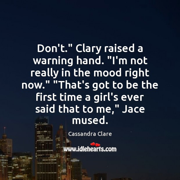 """Don't."""" Clary raised a warning hand. """"I'm not really in the mood Image"""