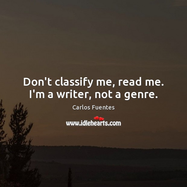 Carlos Fuentes Picture Quote image saying: Don't classify me, read me. I'm a writer, not a genre.