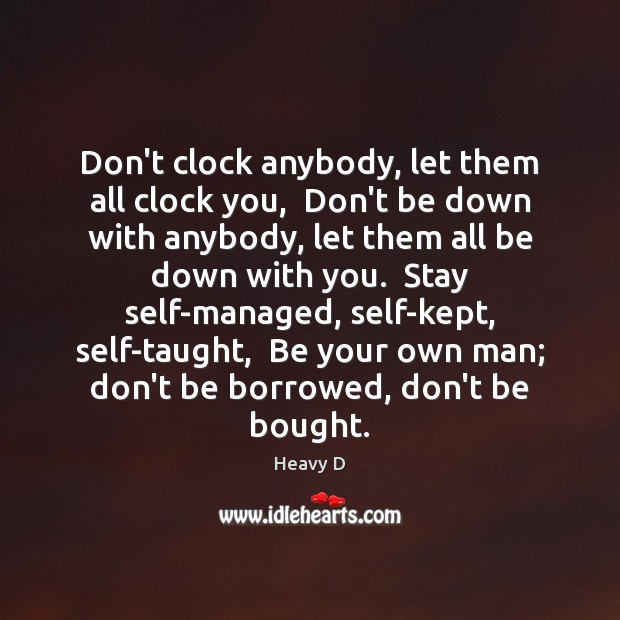 Don't clock anybody, let them all clock you,  Don't be down with Image