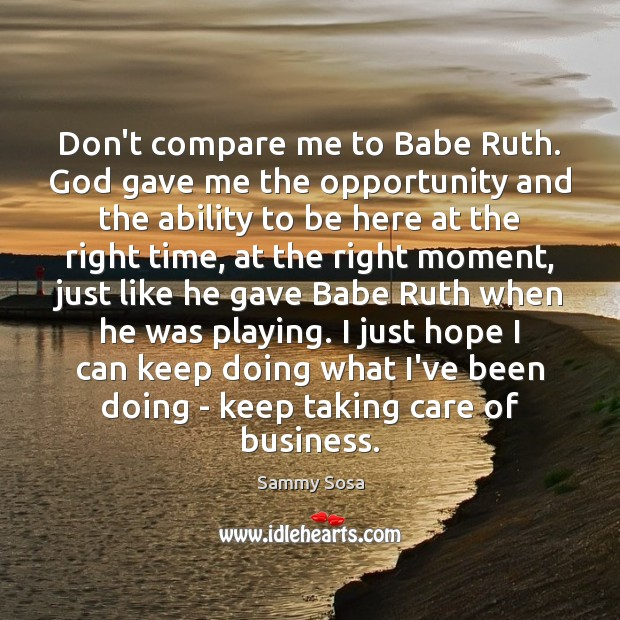 Image, Don't compare me to Babe Ruth. God gave me the opportunity and