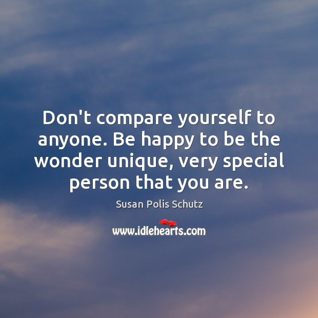 Image, Don't compare yourself to anyone. Be happy to be the wonder unique,