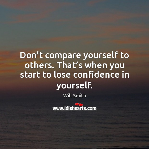 Dont Compare Yourself To Others Thats When You Start To
