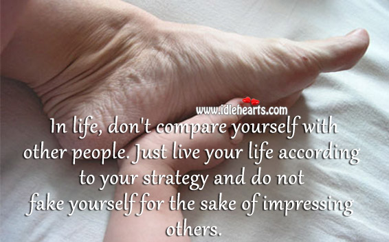 Don't fake yourself for the sake of impressing others. Compare Quotes Image