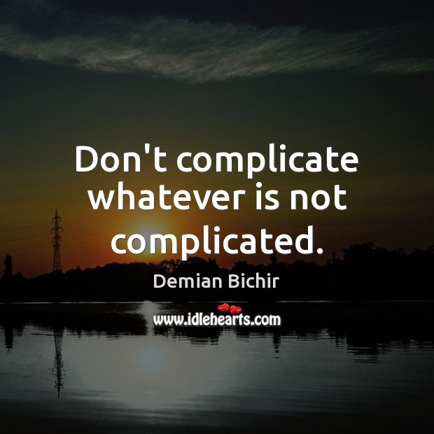 Don't complicate whatever is not complicated. Image