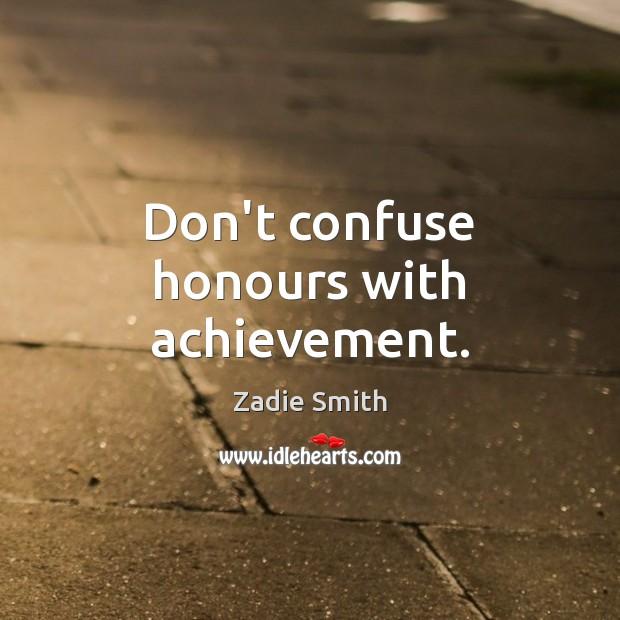 Don't confuse honours with achievement. Image