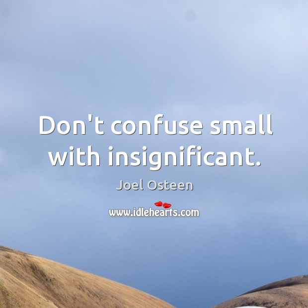 Image, Don't confuse small with insignificant.