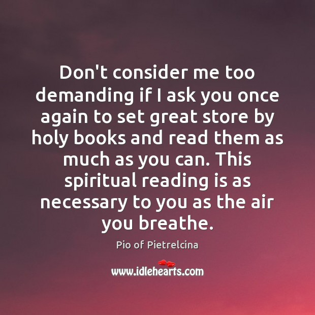 Don't consider me too demanding if I ask you once again to Pio of Pietrelcina Picture Quote