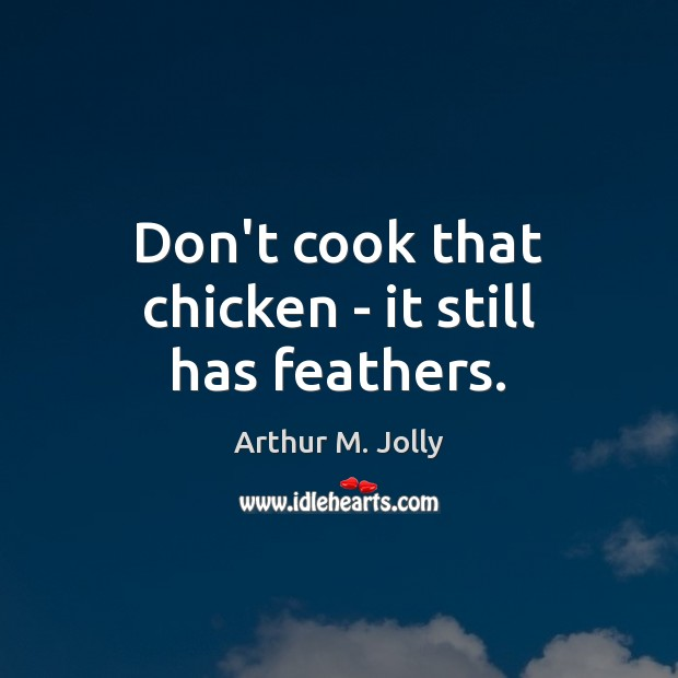 Image, Don't cook that chicken – it still has feathers.