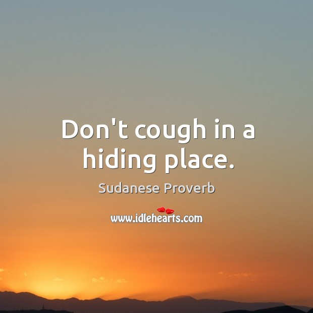 Don't cough in a hiding place. Sudanese Proverbs Image