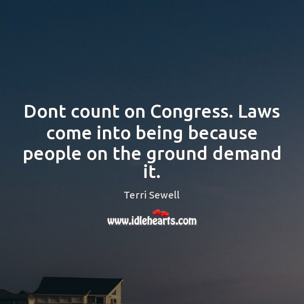 Dont count on Congress. Laws come into being because people on the ground demand it. Image