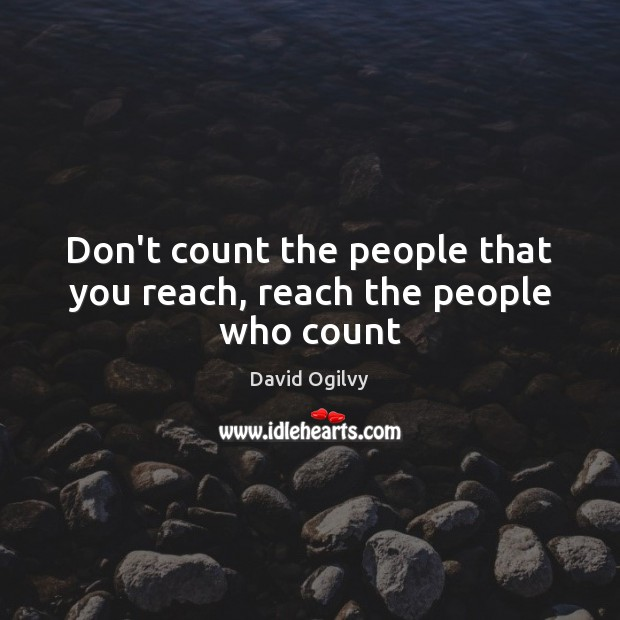 Don't count the people that you reach, reach the people who count Image