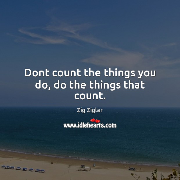 Dont count the things you do, do the things that count. Image