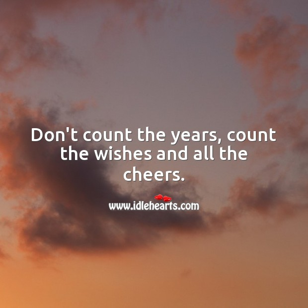 Don't count the years, count the wishes and all the cheers. Image