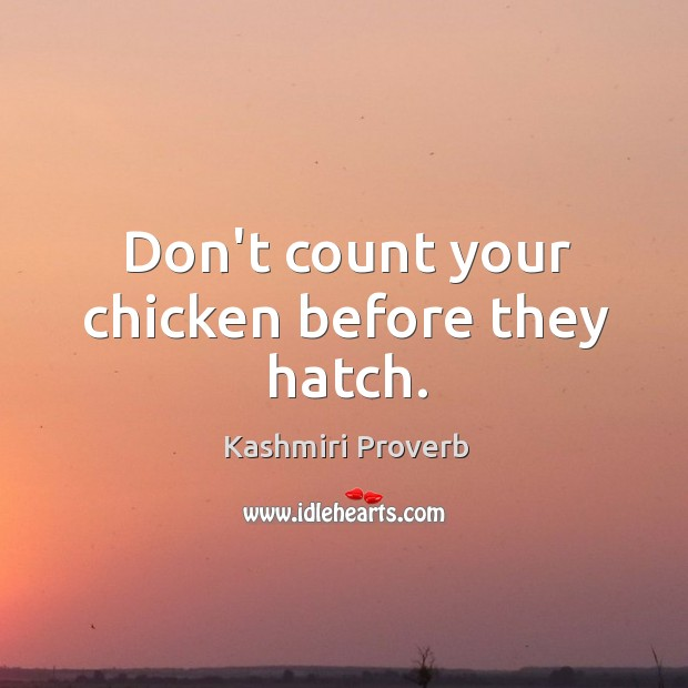 Don't count your chicken before they hatch. Kashmiri Proverbs Image