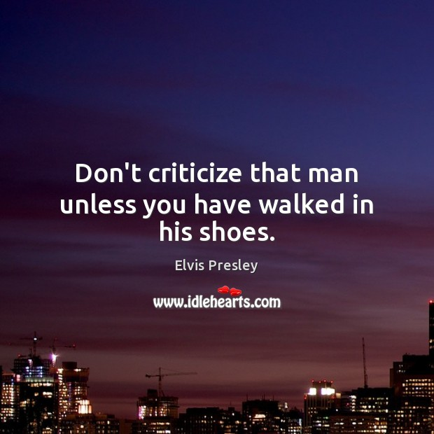Image, Don't criticize that man unless you have walked in his shoes.