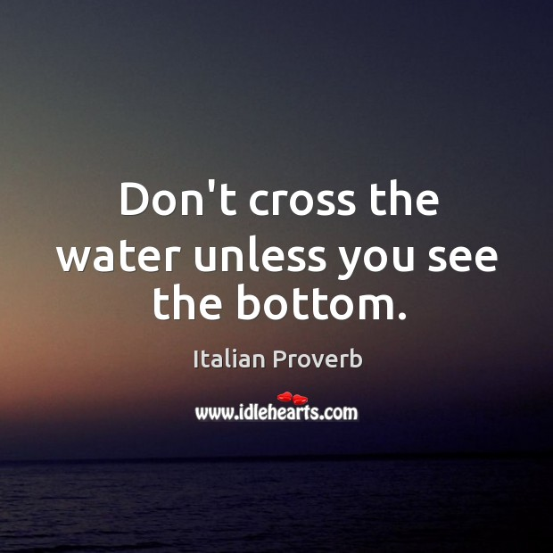Image, Don't cross the water unless you see the bottom.