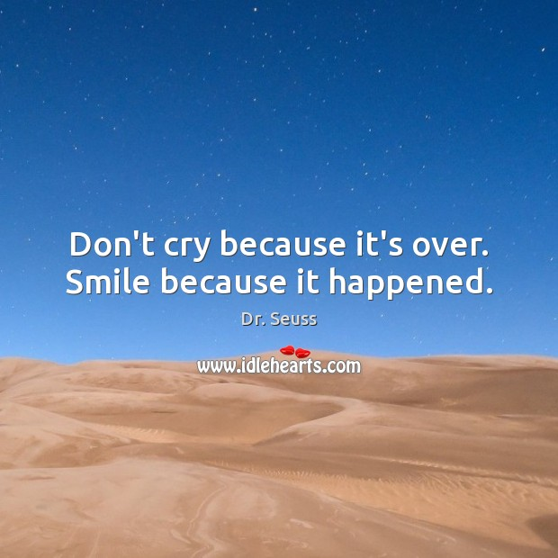 Don't cry because it's over. Smile because it happened. Sad Messages Image