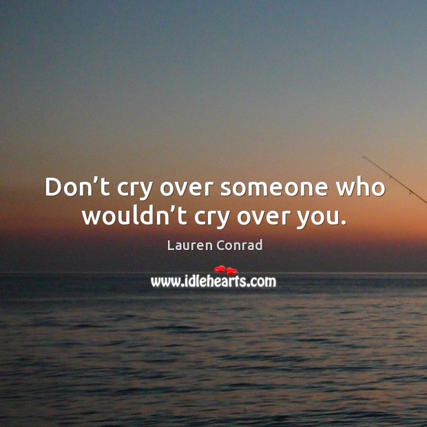 Image, Don't cry over someone who wouldn't cry over you.