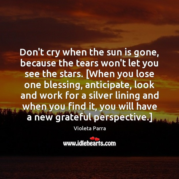 Don't cry when the sun is gone, because the tears won't let Image