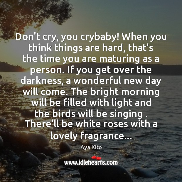 Image, Don't cry, you crybaby! When you think things are hard, that's the
