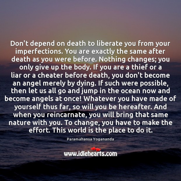Don't depend on death to liberate you from your imperfections. You are Paramahansa Yogananda Picture Quote