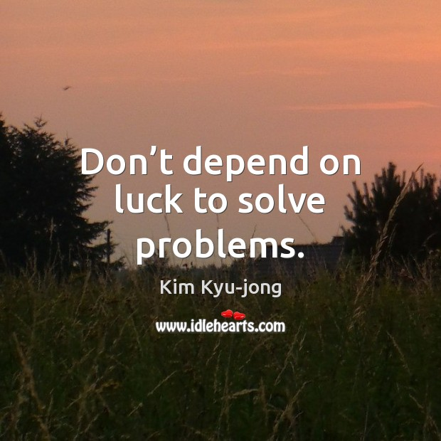 Image, Don't depend on luck to solve problems.