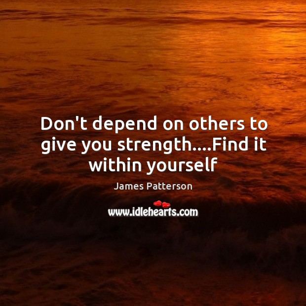 Dont Depend On Others To Give You Strengthfind It Within Yourself