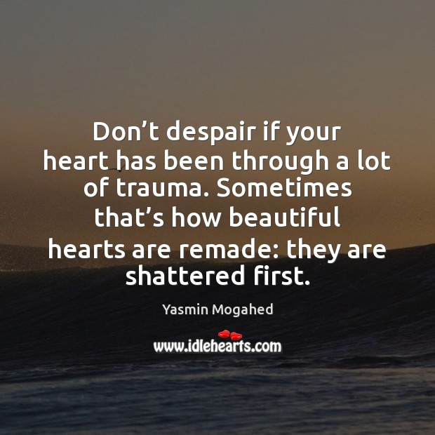 Image, Don't despair if your heart has been through a lot of