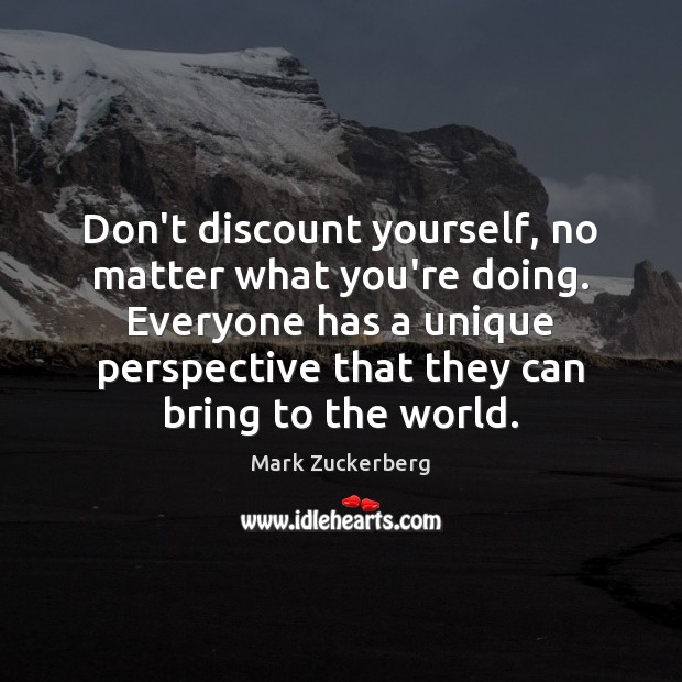 Don't discount yourself, no matter what you're doing. Everyone has a unique Image