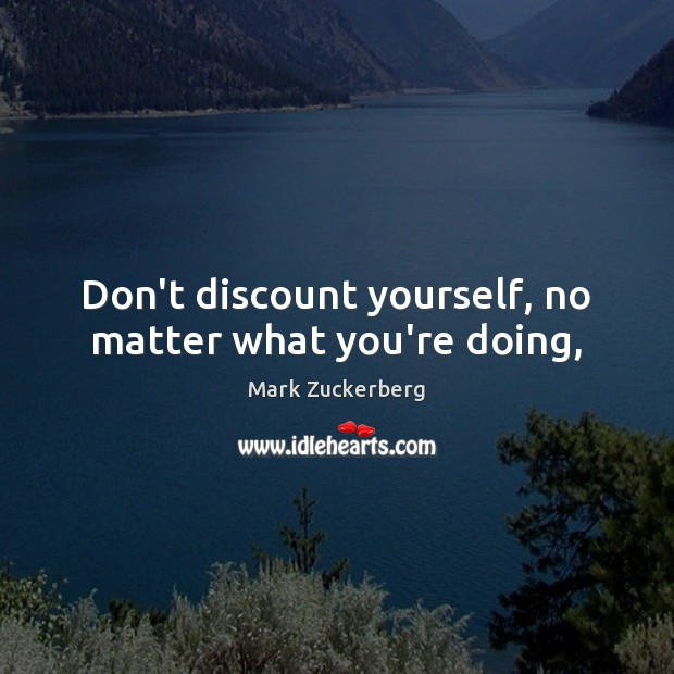 Image, Don't discount yourself, no matter what you're doing,