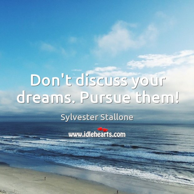 Don't discuss your dreams. Pursue them! Image