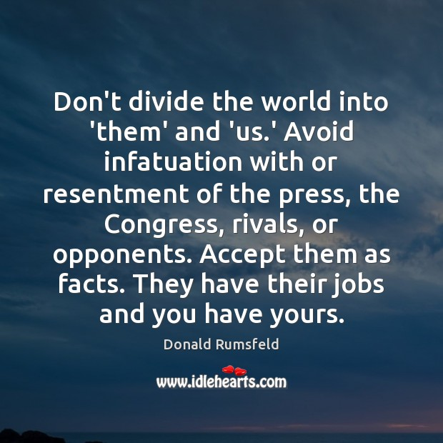 Don't divide the world into 'them' and 'us.' Avoid infatuation with Image